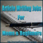 Article writing Jobs for Moms, Beginners, and College Students