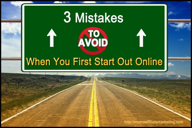 when you first start out online-3-mistakes to avoid