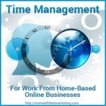 Time Management For Work From Home – Based Online Businesses